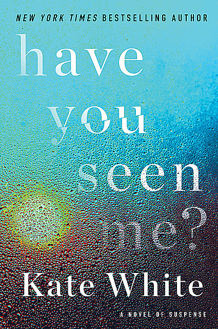 Have You Seen Me, Kate White