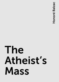 The Atheist's Mass, Honoré Balzac