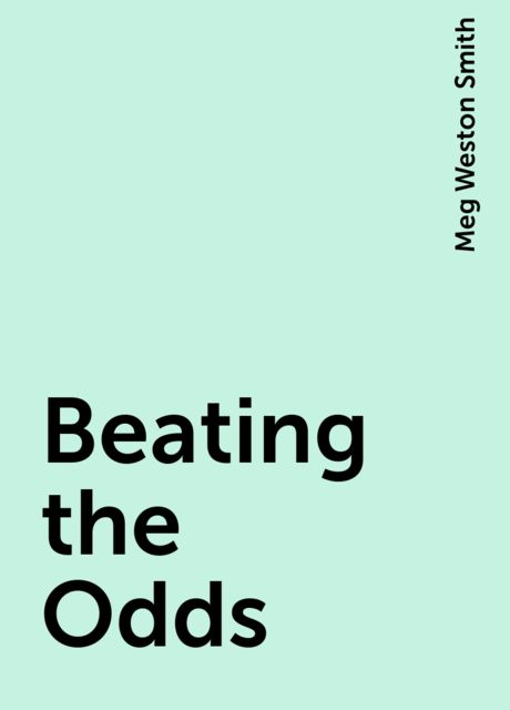 Beating the Odds, Meg Weston Smith