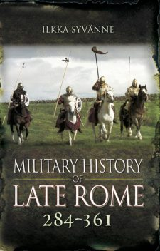 Military History of Late Rome 284–361, Ilkka Syvanne