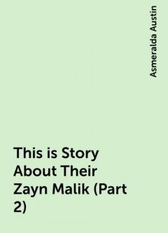 This is Story About Their Zayn Malik (Part 2), Asmeralda Austin