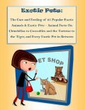 The Care and Feeding of 25 Popular Exotic Animals & Exotic Pets – Animal Facts On Chinchillas to Crocodiles and the Tortoise to the Tiger, and Every Exotic Pet in Between, Malibu Publishing, Rebecca Greenwood