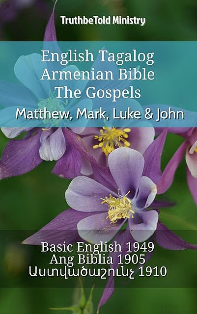 English Tagalog Armenian Bible – The Gospels – Matthew, Mark, Luke & John, TruthBeTold Ministry