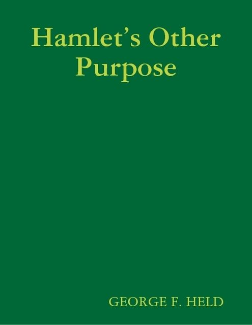 Hamlet's Other Purpose, GEORGE F.HELD