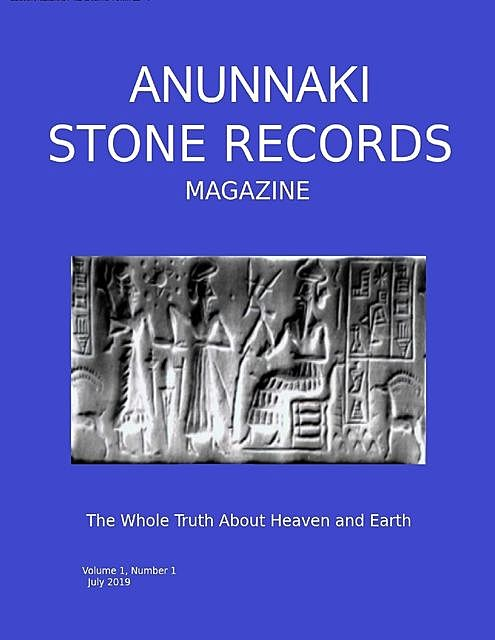 Anunnaki Stone Records Magazine: The Whole Truth About Heaven and Earth, Ph.D., M.S, Sc.D., B.S., Irving J. Goldberg, J.L. Berlioz, Jack F. Lafayette, John F. Kock IV
