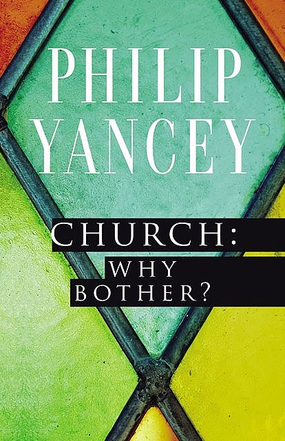 Church: Why Bother?, Philip Yancey
