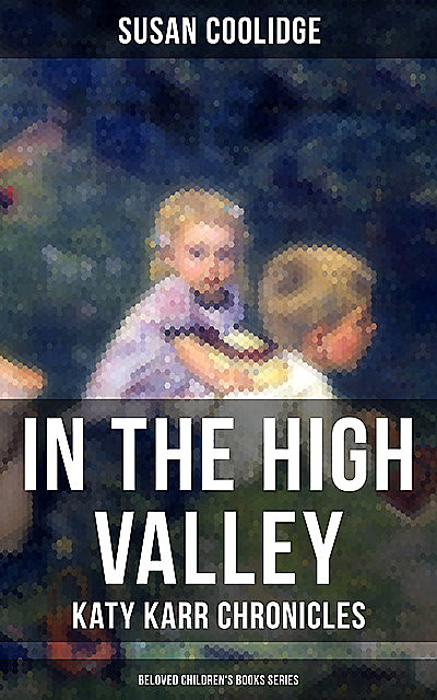 In the High Valley – Katy Karr Chronicles (Beloved Children's Books Collection), Susan Coolidge