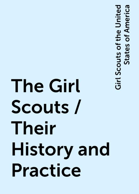 The Girl Scouts / Their History and Practice, Girl Scouts of the United States of America