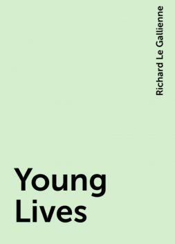 Young Lives, Richard Le Gallienne