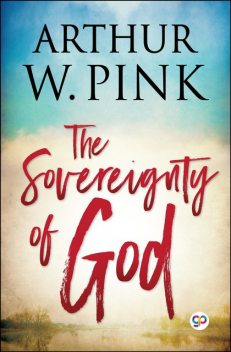 The Sovereignty of God, Arthur W.Pink