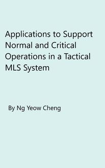 Applications to Support Normal and Critical Operations in a Tactical MLS System, Yeow Cheng Ng