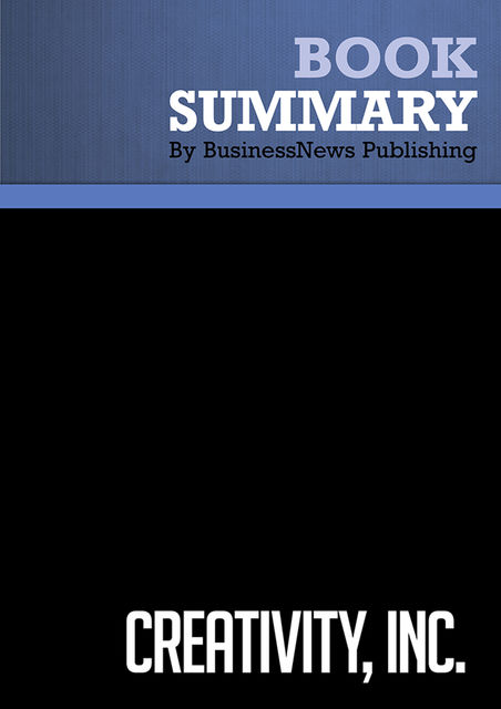 Summary : Creativity, Inc. – Ed Catmull with Amy Wallace, BusinessNews Publishing