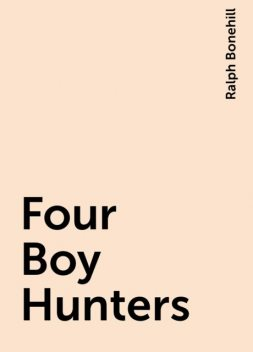Four Boy Hunters, Ralph Bonehill