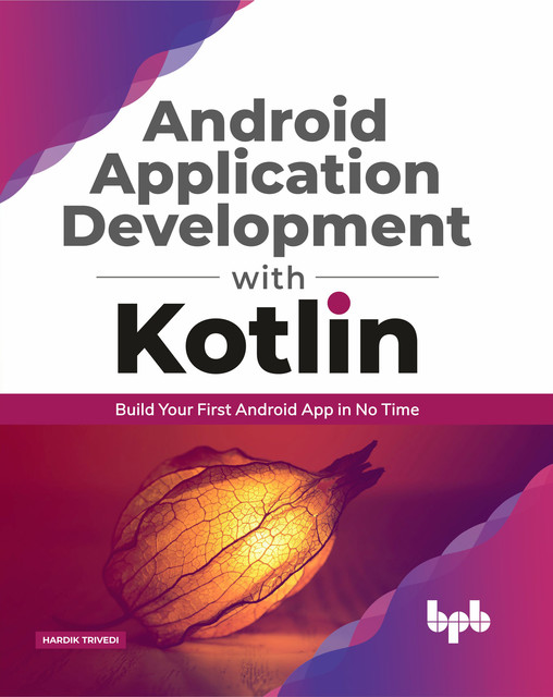 Android Application Development with Kotlin: Build Your First Android App In No Time, Hardik Trivedi