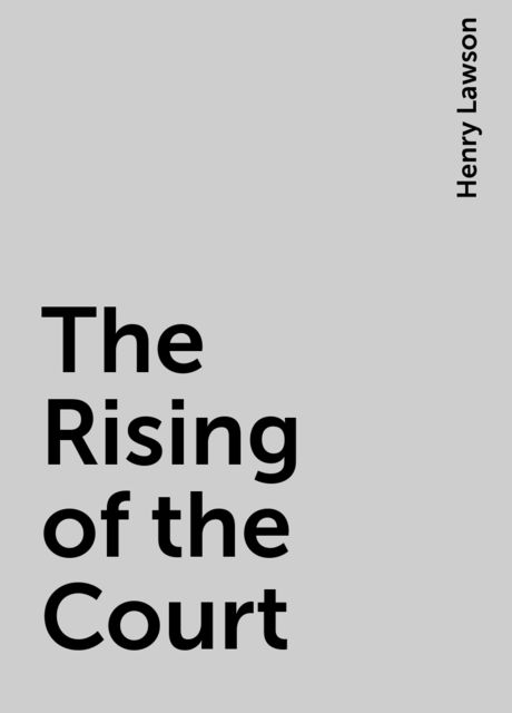 The Rising of the Court, Henry Lawson