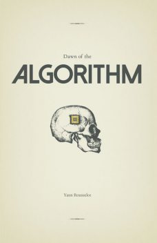 Dawn of the Algorithm, Yann Rousselot