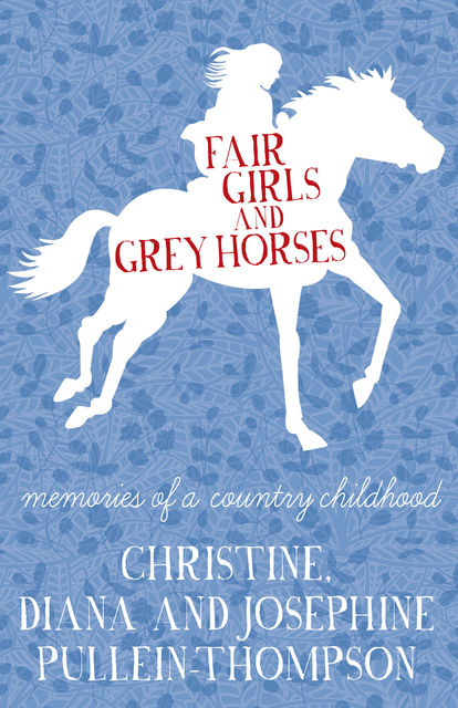 Fair Girls and Grey Horses, Christine Pullein-Thompson, Diana Pullein-Thompson, Josephine Pullein-Thompson