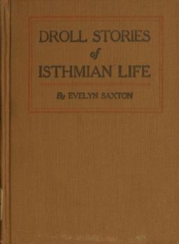 Droll stories of Isthmian life, Evelyn Saxton