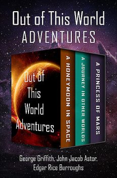 Out of This World Adventures, Edgar Rice Burroughs, John Jacob Astor, George Griffith