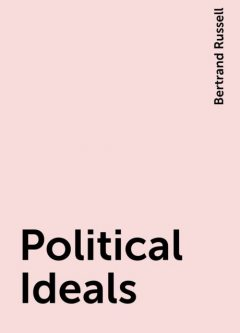 Political Ideals, Bertrand Russell