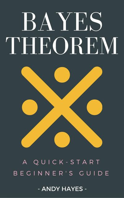 Bayes Theorem, Andy Hayes