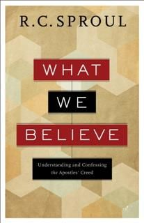 What We Believe, R.C.Sproul