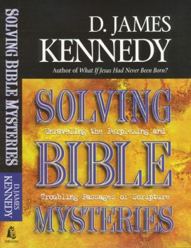Solving Bible Mysteries, D. James Kennedy