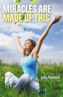 Miracles Are Made of This, Julia Heywood