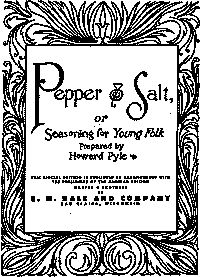 Pepper and Salt / or, Seasoning for Young Folk, Howard Pyle