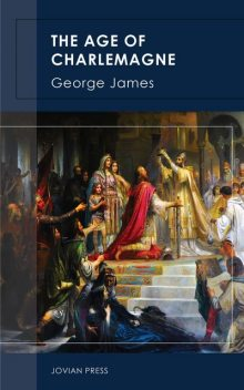 The Age of Charlemagne, James George
