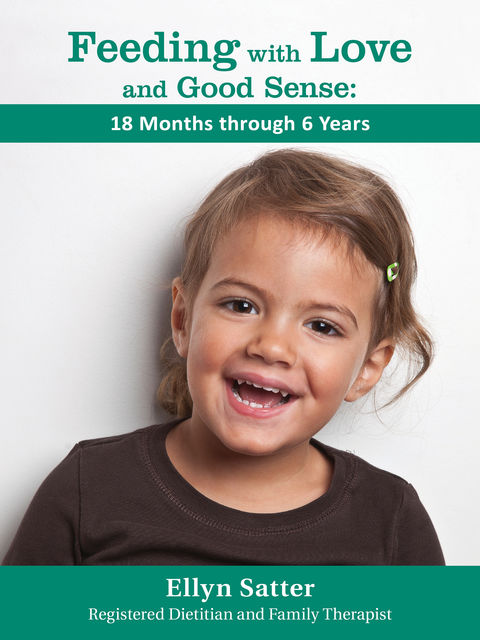 Feeding with Love and Good Sense:18 Months through 6 Years, Ellyn Satter