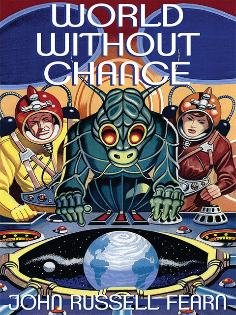 World Without Chance: Classic Pulp Science Fiction Stories in the Vein of Stanley G. Weinbaum, John Russell Fearn