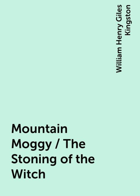 Mountain Moggy / The Stoning of the Witch, William Henry Giles Kingston
