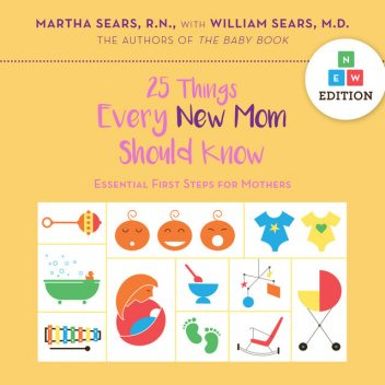 25 Things Every New Mom Should Know, Martha Sears, William Sears