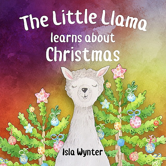 The Little Llama Learns About Christmas, Isla Wynter