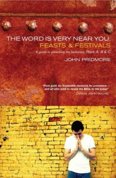 The Word is Very Near You: Feasts and Festivals, John Pridmore