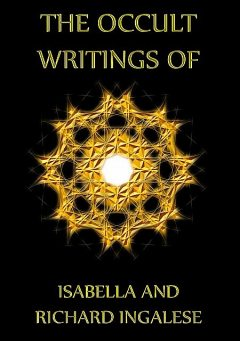 The Occult Writings of Isabelle and Richard Ingalese, Isabella Ingalese, Richard Ingalese