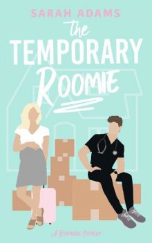 The Temporary Roomie: A Romantic Comedy (It Happened in Nashville Book 2), Sarah Adams