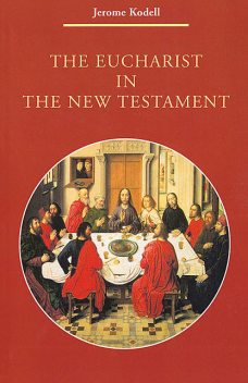 The Eucharist in New Testament, Jerome Kodell