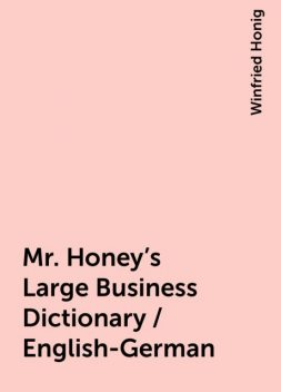 Mr. Honey's Large Business Dictionary / English-German, Winfried Honig