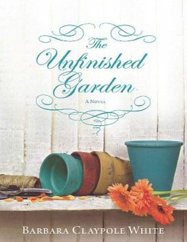 The Unfinished Garden, Barbara White