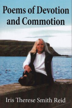 Poems of Devotion and Commotion, Iris Therese Smith Reid