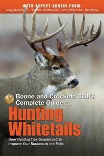 Boone and Crockett Club's Complete Guide to Hunting Whitetails, Craig Boddington
