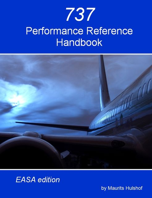 737 Performance Reference Handbook – EASA Edition, Maurits Hulshof