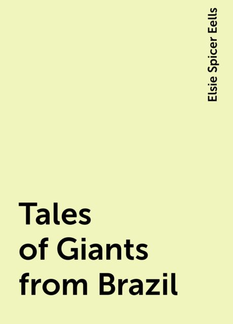 Tales of Giants from Brazil, Elsie Spicer Eells