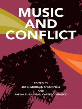 Music and Conflict, John Morgan O'Connell, Salwa El-Shawan Castelo-Branco