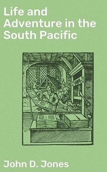 Life and Adventure in the South Pacific, John Jones