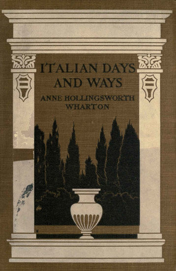 Italian Days and Ways, Anne Hollingsworth Wharton