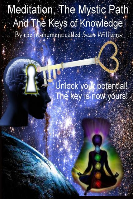 Meditation, the Mystic Path, and the Keys of Knowledge: Unlock Your Potential! The Key Is Now Yours!, Sean Williams
