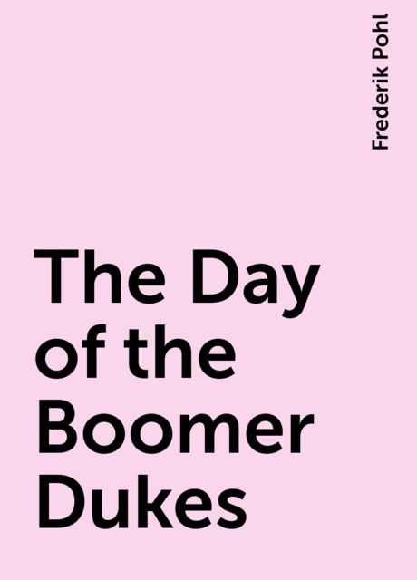 The Day of the Boomer Dukes, Frederik Pohl